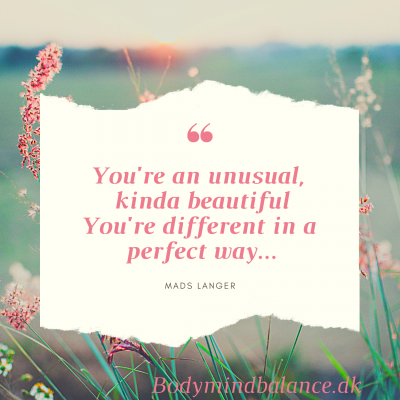 You're an unusual, kinda beautiful You're different in a perfect way...